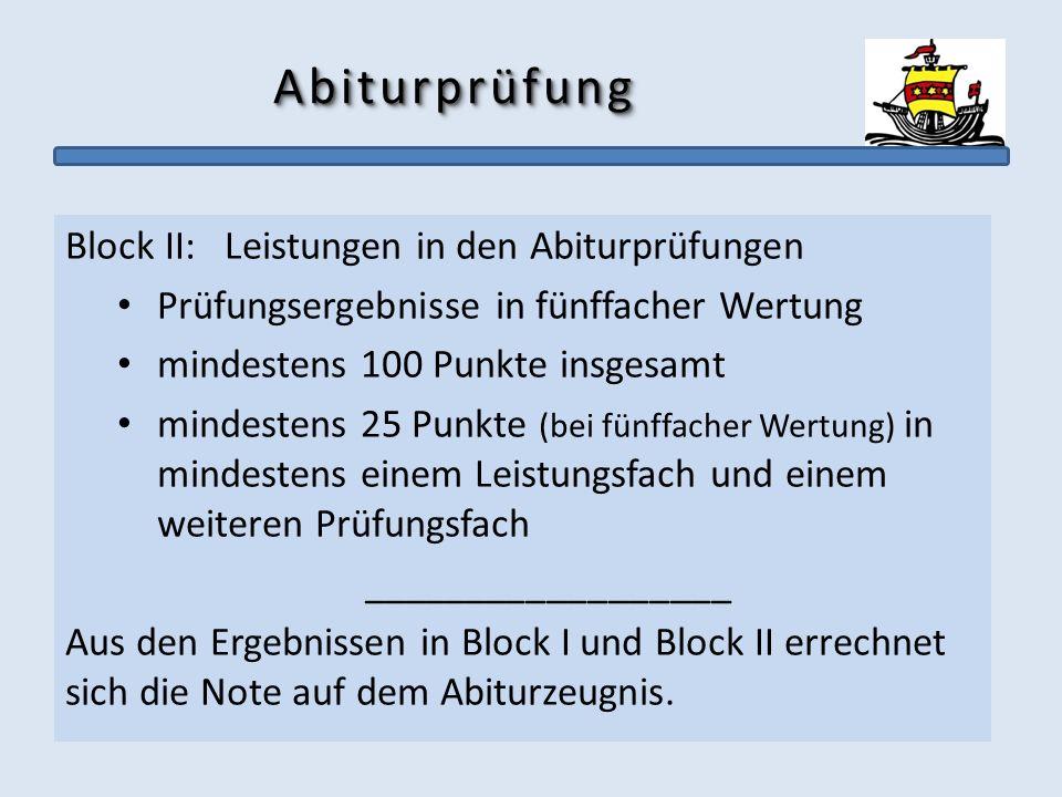 AbiturprüfungAbiturprüfung Block II: Leistungen in den Abiturprüfungen Prüfungsergebnisse in fünffacher Wertung mindestens 100 Punkte insgesamt mindes