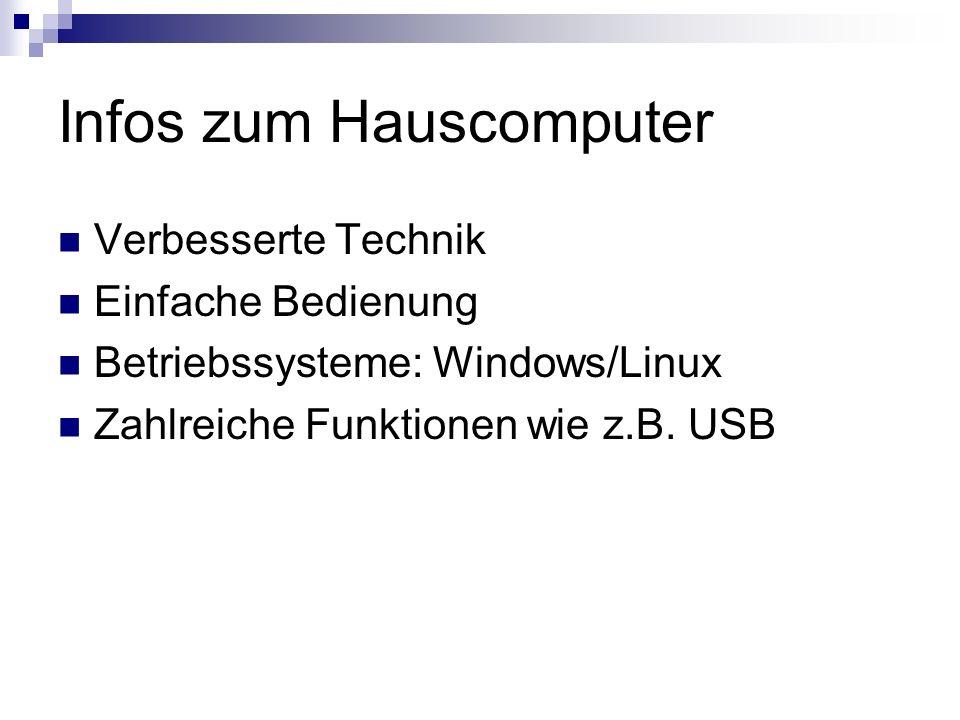 Infos zum Hauscomputer Verbesserte Technik Einfache Bedienung Betriebssysteme: Windows/Linux Zahlreiche Funktionen wie z.B. USB