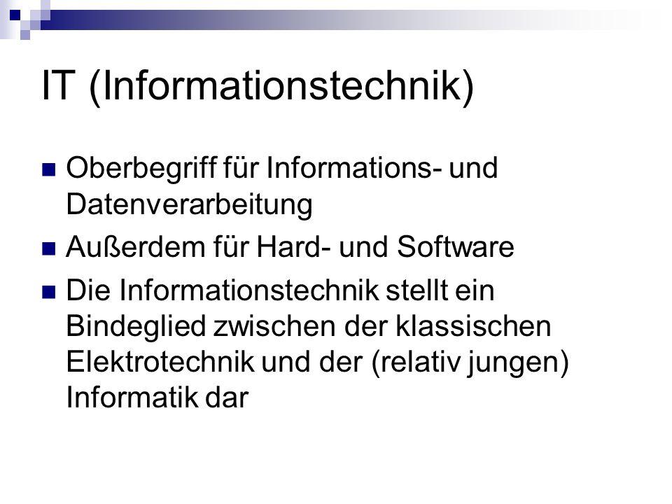 IT (Informationstechnik) Oberbegriff für Informations- und Datenverarbeitung Außerdem für Hard- und Software Die Informationstechnik stellt ein Bindeg