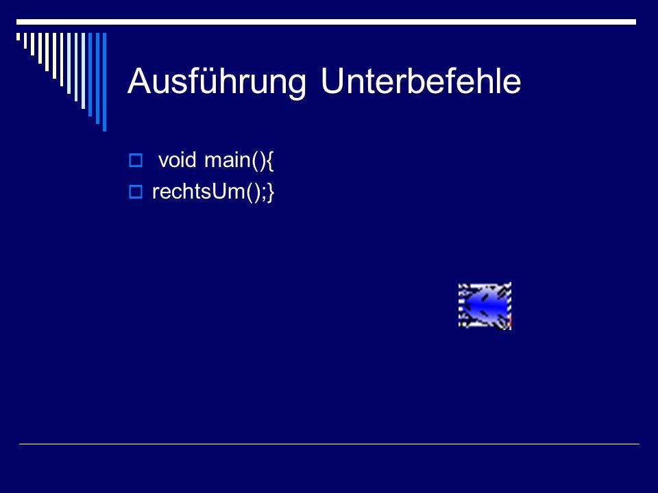Ausführung Unterbefehle void main(){ rechtsUm();}