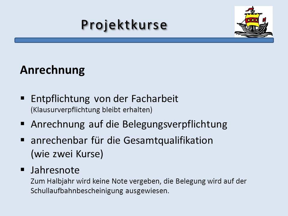 ProjektkurseProjektkurse Anrechnung Entpflichtung von der Facharbeit (Klausurverpflichtung bleibt erhalten) Anrechnung auf die Belegungsverpflichtung
