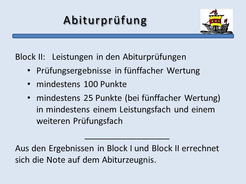 AbiturprüfungAbiturprüfung Block II: Leistungen in den Abiturprüfungen Prüfungsergebnisse in fünffacher Wertung mindestens 100 Punkte mindestens 25 Pu