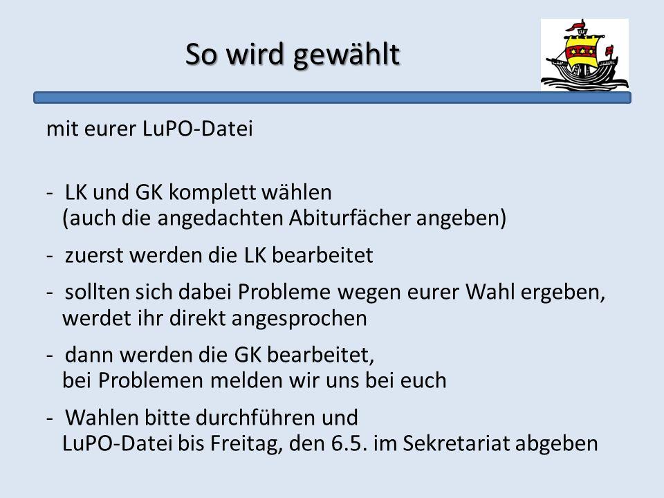 So wird gewählt mit eurer LuPO-Datei - LK und GK komplett wählen (auch die angedachten Abiturfächer angeben) - zuerst werden die LK bearbeitet - sollt