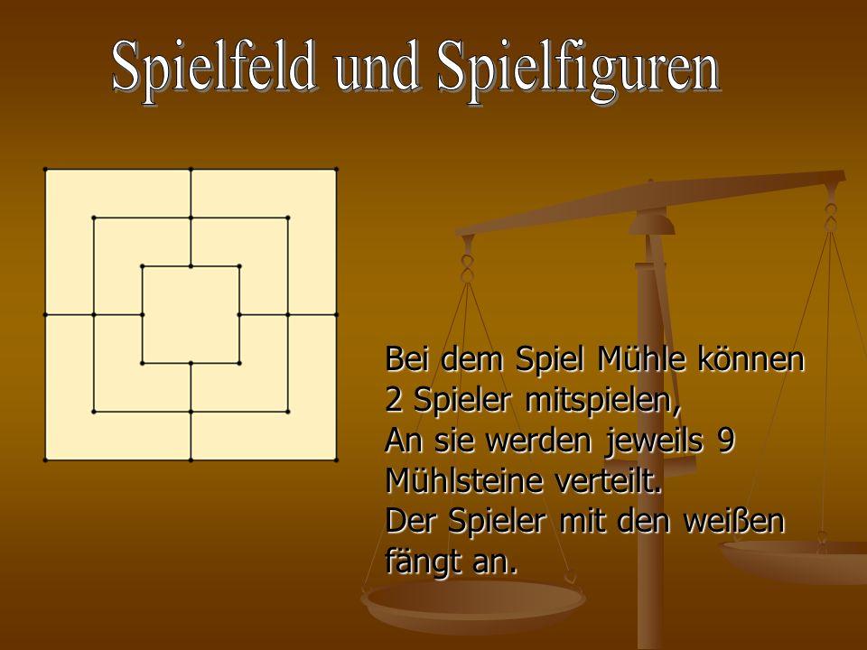 Bei dem Spiel Mühle können 2 Spieler mitspielen, An sie werden jeweils 9 Mühlsteine verteilt. Der Spieler mit den weißen fängt an.