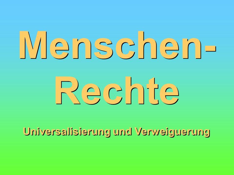 Menschen- Rechte Universalisierung und Verweiguerung Menschen- Rechte Universalisierung und Verweiguerung