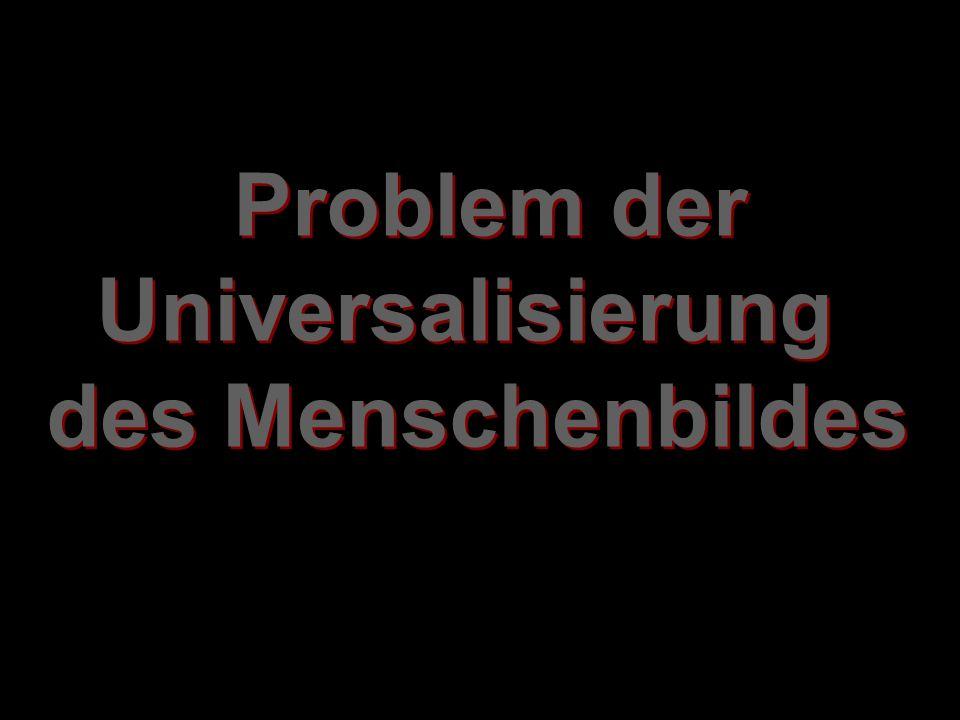 Problem der Universalisierung des Menschenbildes Problem der Universalisierung des Menschenbildes