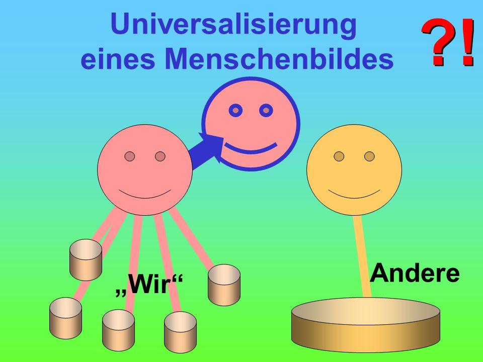 Andere Universalisierung eines Menschenbildes Wir !