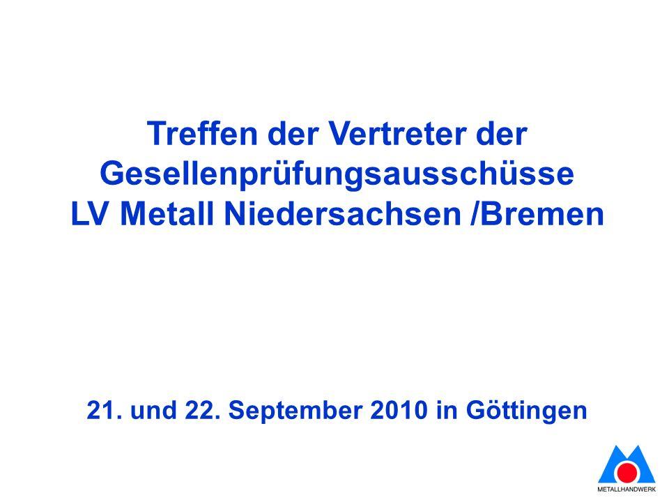 Treffen der Vertreter der Gesellenprüfungsausschüsse LV Metall Niedersachsen /Bremen 21. und 22. September 2010 in Göttingen
