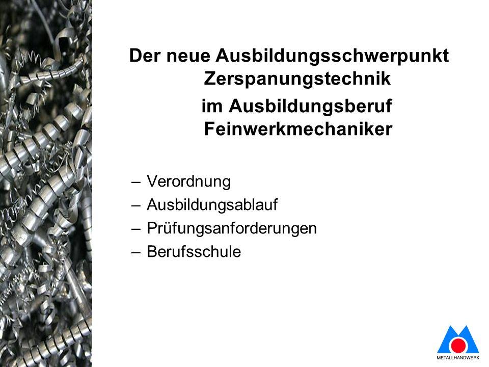 Der neue Ausbildungsschwerpunkt Zerspanungstechnik im Ausbildungsberuf Feinwerkmechaniker –Verordnung –Ausbildungsablauf –Prüfungsanforderungen –Beruf