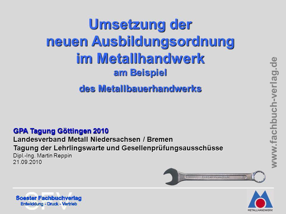 Umsetzung der neuen Ausbildungsordnung im Metallhandwerk am Beispiel des Metallbauerhandwerks GPA Tagung Göttingen 2010 Landesverband Metall Niedersac