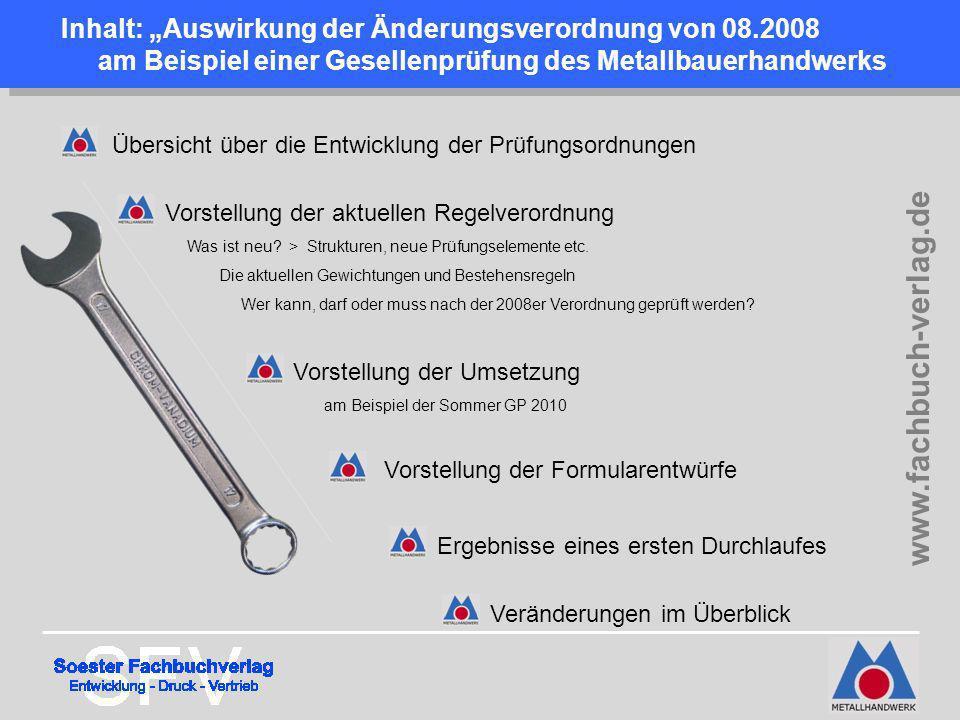 Inhalt: Auswirkung der Änderungsverordnung von 08.2008 am Beispiel einer Gesellenprüfung des Metallbauerhandwerks Übersicht über die Entwicklung der P