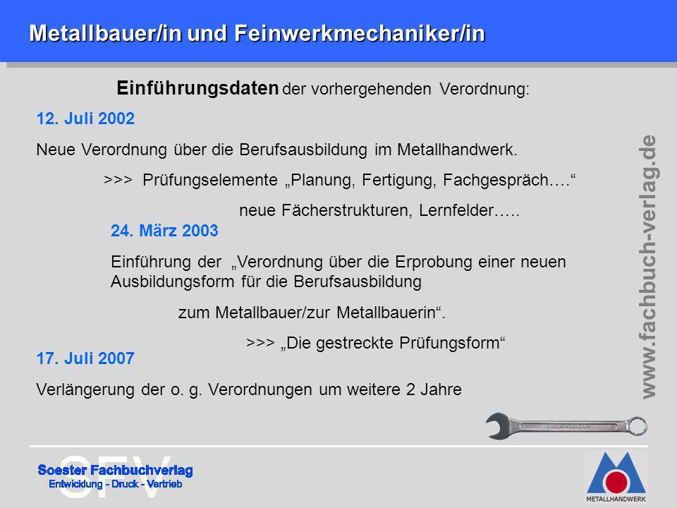 Metallbauer/in und Feinwerkmechaniker/in Metallbauer/in und Feinwerkmechaniker/in Einführungsdaten der vorhergehenden Verordnung: 12. Juli 2002 Neue V