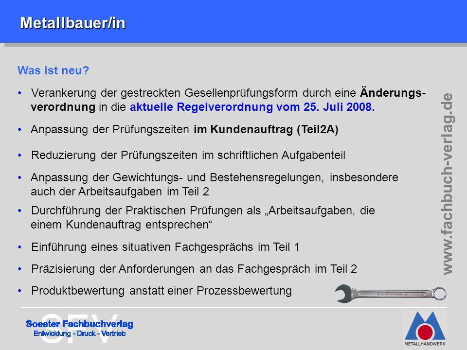 Metallbauer/in Metallbauer/in www.fachbuch-verlag.de Was ist neu? Verankerung der gestreckten Gesellenprüfungsform durch eine Änderungs- verordnung in
