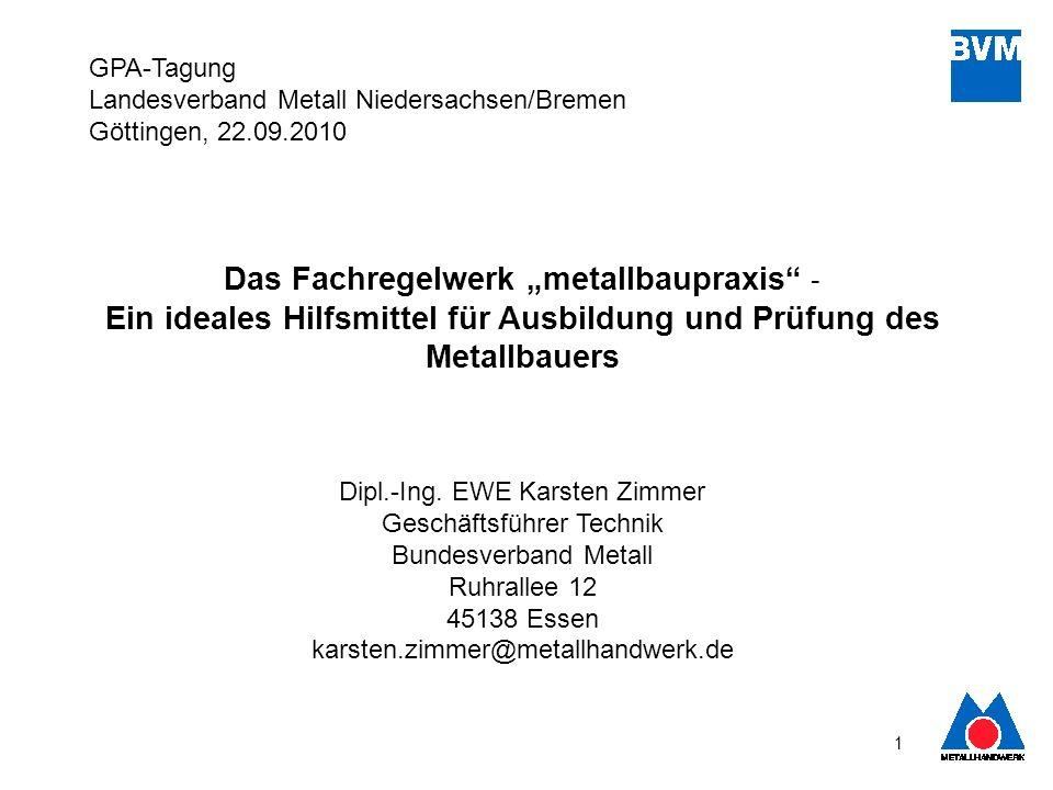 1 Das Fachregelwerk metallbaupraxis - Ein ideales Hilfsmittel für Ausbildung und Prüfung des Metallbauers Dipl.-Ing. EWE Karsten Zimmer Geschäftsführe