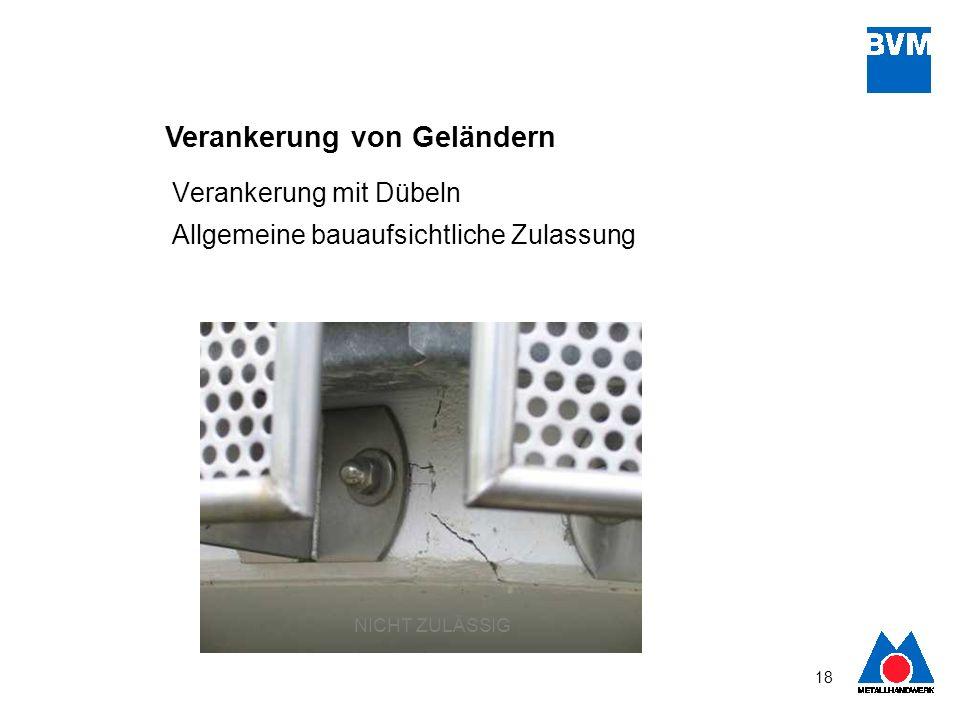 18 Verankerung von Geländern Verankerung mit Dübeln Allgemeine bauaufsichtliche Zulassung NICHT ZULÄSSIG