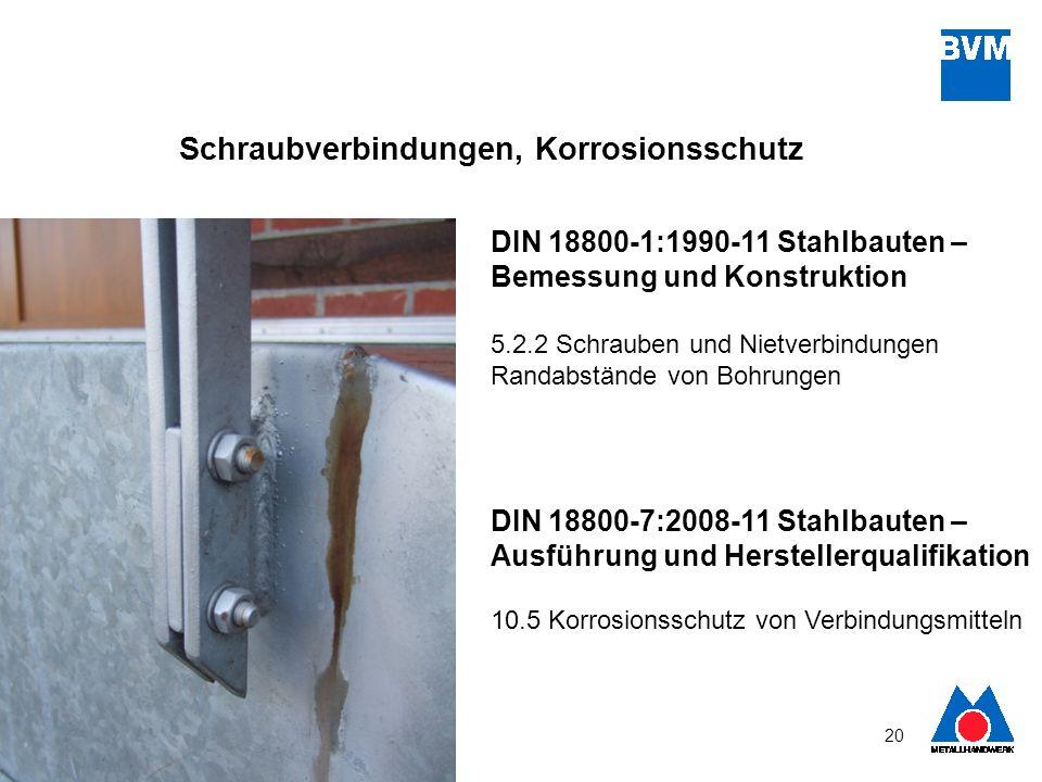 20 DIN 18800-7:2008-11 Stahlbauten – Ausführung und Herstellerqualifikation 10.5 Korrosionsschutz von Verbindungsmitteln DIN 18800-1:1990-11 Stahlbaut