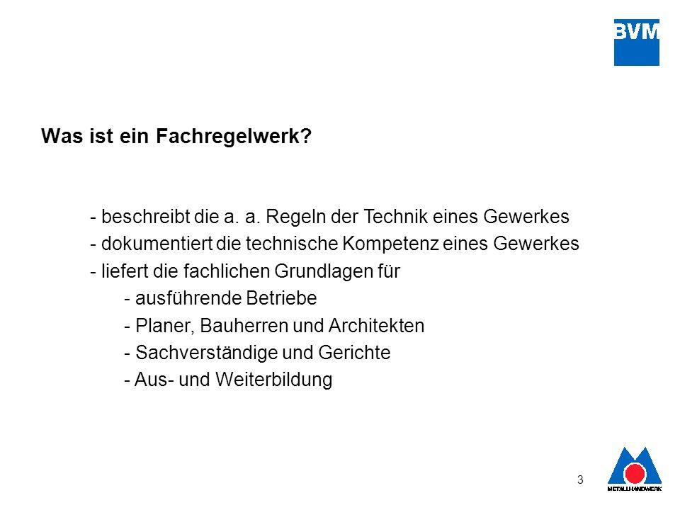 3 Was ist ein Fachregelwerk? - beschreibt die a. a. Regeln der Technik eines Gewerkes - dokumentiert die technische Kompetenz eines Gewerkes - liefert
