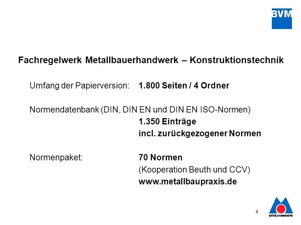 4 Fachregelwerk Metallbauerhandwerk – Konstruktionstechnik Umfang der Papierversion: 1.800 Seiten / 4 Ordner Normendatenbank (DIN, DIN EN und DIN EN I