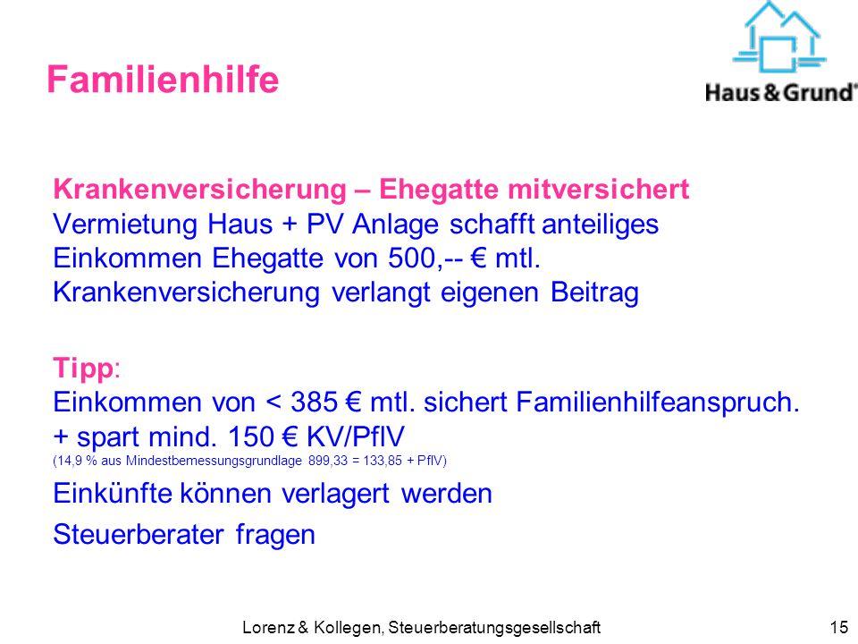 Lorenz & Kollegen, Steuerberatungsgesellschaft15 Familienhilfe Krankenversicherung – Ehegatte mitversichert Vermietung Haus + PV Anlage schafft anteiliges Einkommen Ehegatte von 500,-- mtl.