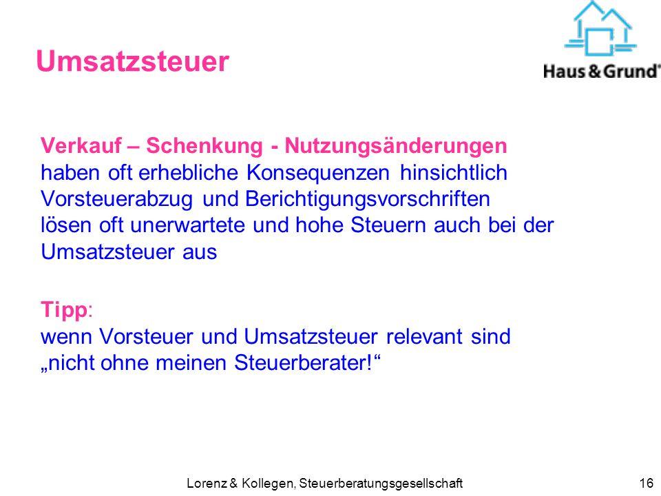 Lorenz & Kollegen, Steuerberatungsgesellschaft16 Umsatzsteuer Verkauf – Schenkung - Nutzungsänderungen haben oft erhebliche Konsequenzen hinsichtlich