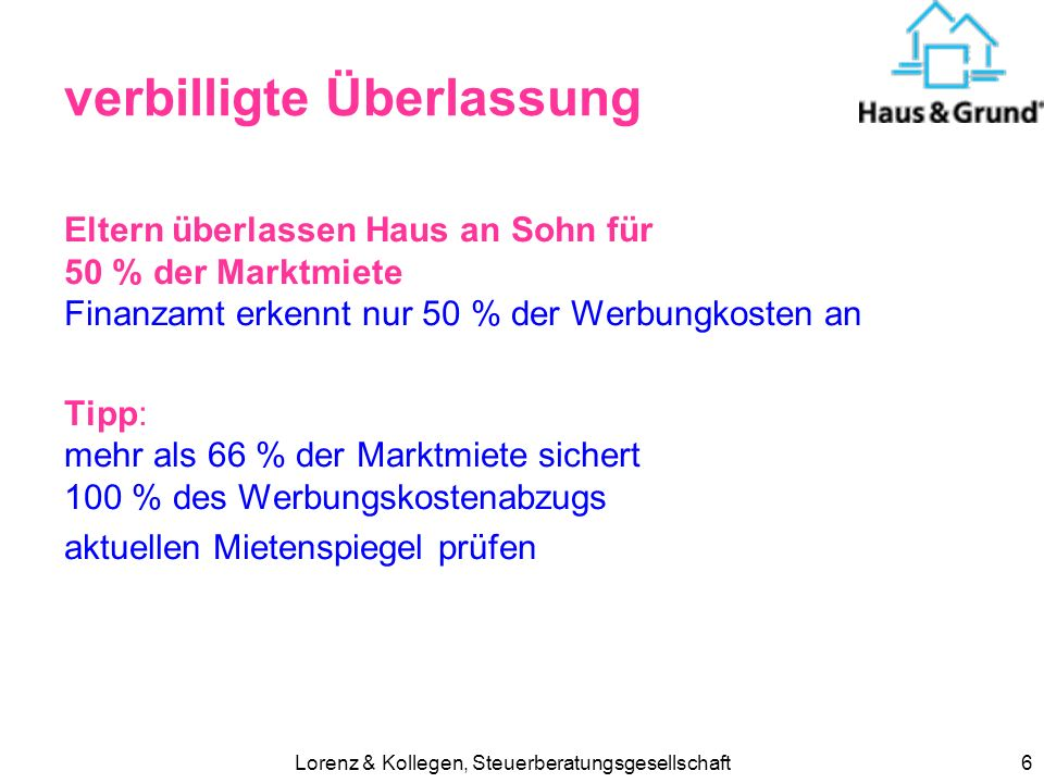 Lorenz & Kollegen, Steuerberatungsgesellschaft6 verbilligte Überlassung Eltern überlassen Haus an Sohn für 50 % der Marktmiete Finanzamt erkennt nur 5