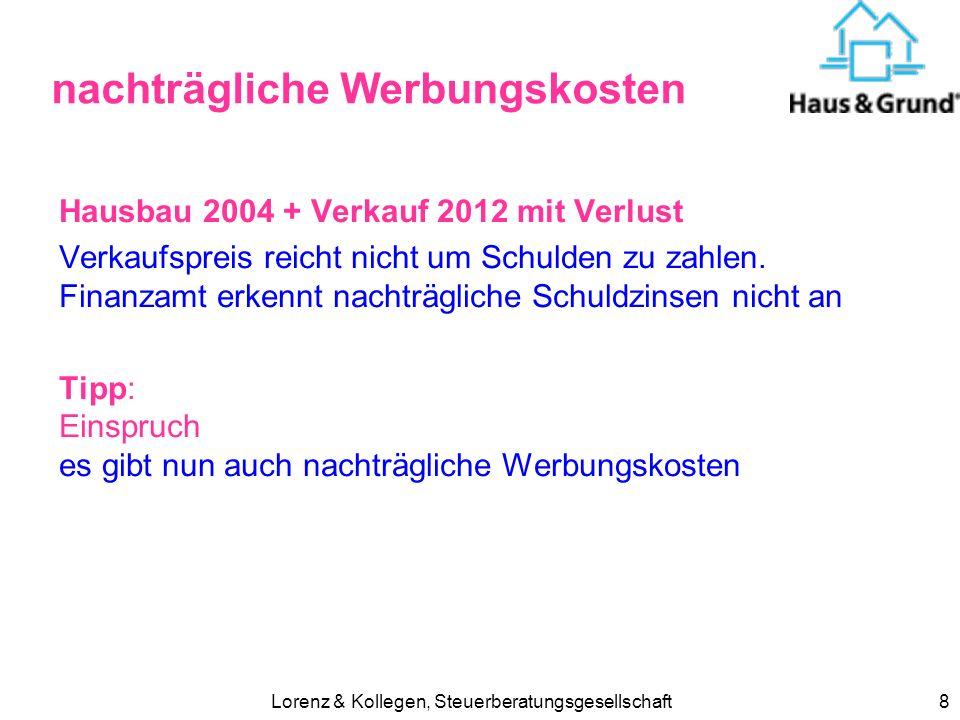 Lorenz & Kollegen, Steuerberatungsgesellschaft8 nachträgliche Werbungskosten Hausbau 2004 + Verkauf 2012 mit Verlust Verkaufspreis reicht nicht um Schulden zu zahlen.
