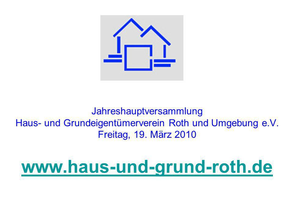 Jahreshauptversammlung Haus- und Grundeigentümerverein Roth und Umgebung e.V. Freitag, 19. März 2010 www.haus-und-grund-roth.de www.haus-und-grund-rot