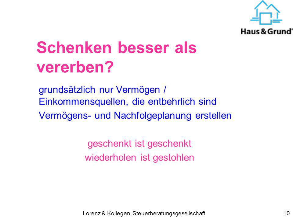 Lorenz & Kollegen, Steuerberatungsgesellschaft10 Schenken besser als vererben? grundsätzlich nur Vermögen / Einkommensquellen, die entbehrlich sind Ve