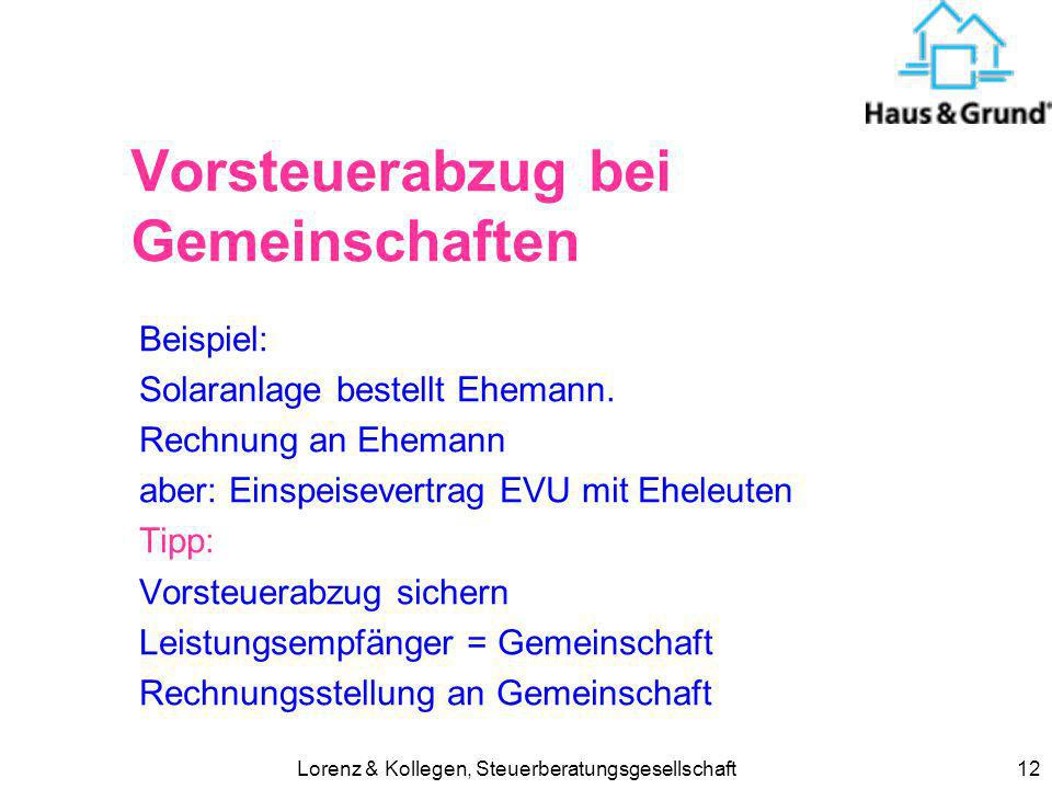 Lorenz & Kollegen, Steuerberatungsgesellschaft12 Vorsteuerabzug bei Gemeinschaften Beispiel: Solaranlage bestellt Ehemann. Rechnung an Ehemann aber: E