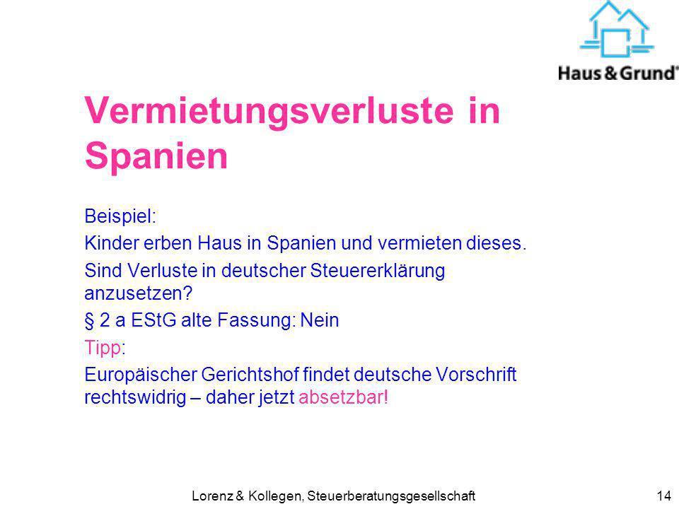 Lorenz & Kollegen, Steuerberatungsgesellschaft14 Vermietungsverluste in Spanien Beispiel: Kinder erben Haus in Spanien und vermieten dieses. Sind Verl
