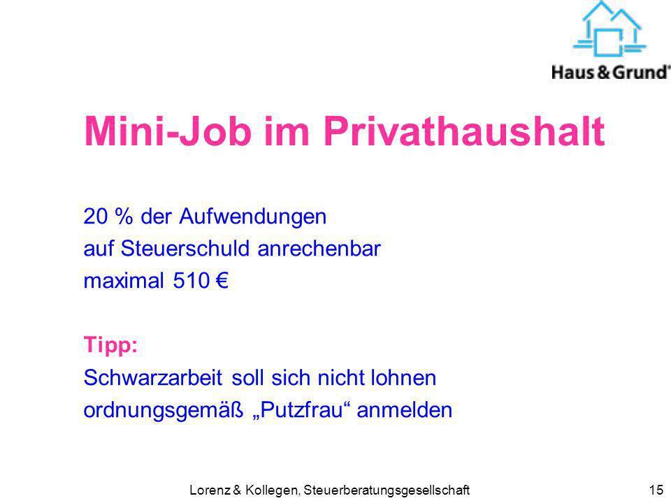 Lorenz & Kollegen, Steuerberatungsgesellschaft15 Mini-Job im Privathaushalt 20 % der Aufwendungen auf Steuerschuld anrechenbar maximal 510 Tipp: Schwa