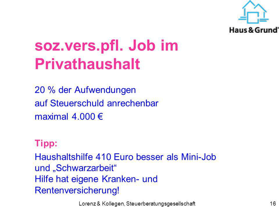 Lorenz & Kollegen, Steuerberatungsgesellschaft16 soz.vers.pfl. Job im Privathaushalt 20 % der Aufwendungen auf Steuerschuld anrechenbar maximal 4.000