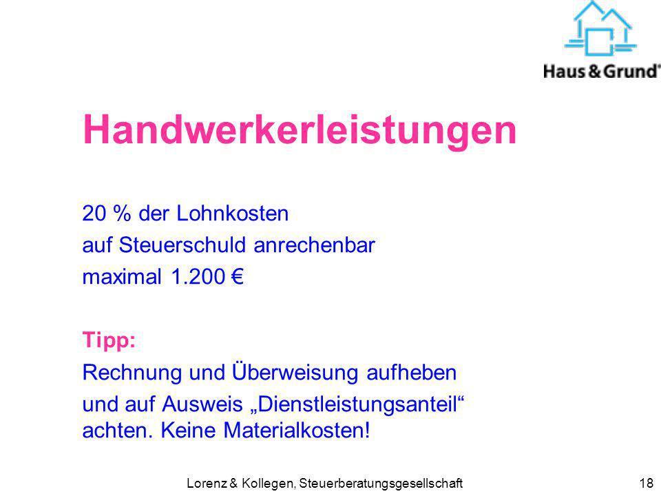 Lorenz & Kollegen, Steuerberatungsgesellschaft18 Handwerkerleistungen 20 % der Lohnkosten auf Steuerschuld anrechenbar maximal 1.200 Tipp: Rechnung un