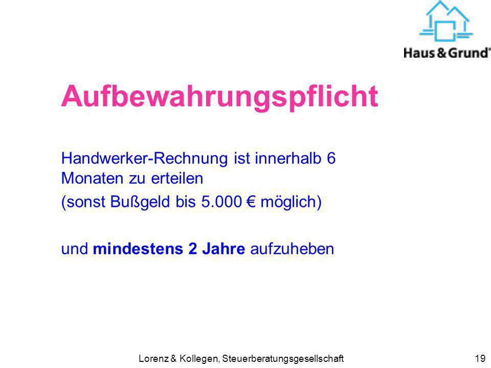 Lorenz & Kollegen, Steuerberatungsgesellschaft19 Aufbewahrungspflicht Handwerker-Rechnung ist innerhalb 6 Monaten zu erteilen (sonst Bußgeld bis 5.000