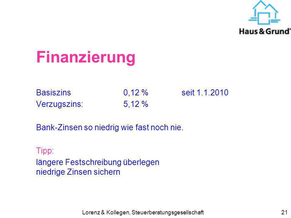 Lorenz & Kollegen, Steuerberatungsgesellschaft21 Finanzierung Basiszins 0,12 % seit 1.1.2010 Verzugszins: 5,12 % Bank-Zinsen so niedrig wie fast noch