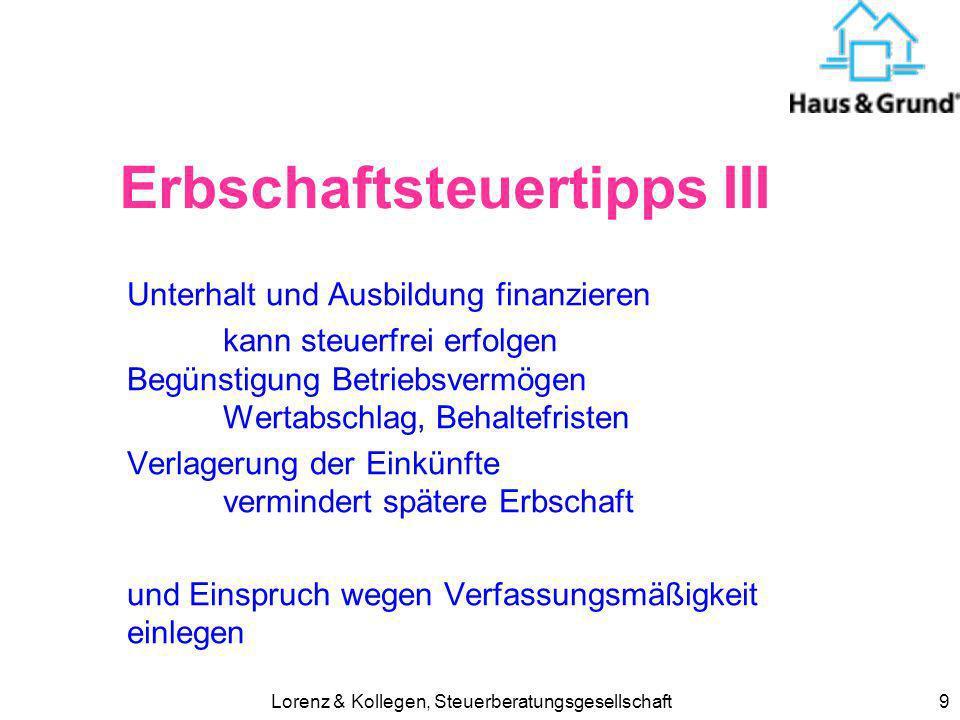 Lorenz & Kollegen, Steuerberatungsgesellschaft9 Erbschaftsteuertipps III Unterhalt und Ausbildung finanzieren kann steuerfrei erfolgen Begünstigung Be
