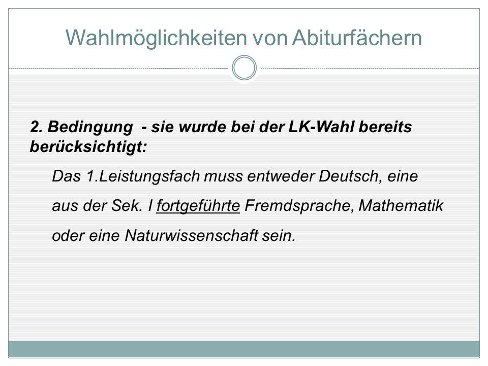 2. Bedingung - sie wurde bei der LK-Wahl bereits berücksichtigt: Das 1.Leistungsfach muss entweder Deutsch, eine aus der Sek. I fortgeführte Fremdspra
