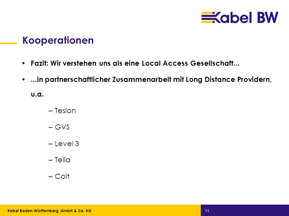 Kabel Baden-Württemberg GmbH Kabel Baden-Württemberg GmbH & Co. KG 11 Kooperationen Fazit: Wir verstehen uns als eine Local Access Gesellschaft......i