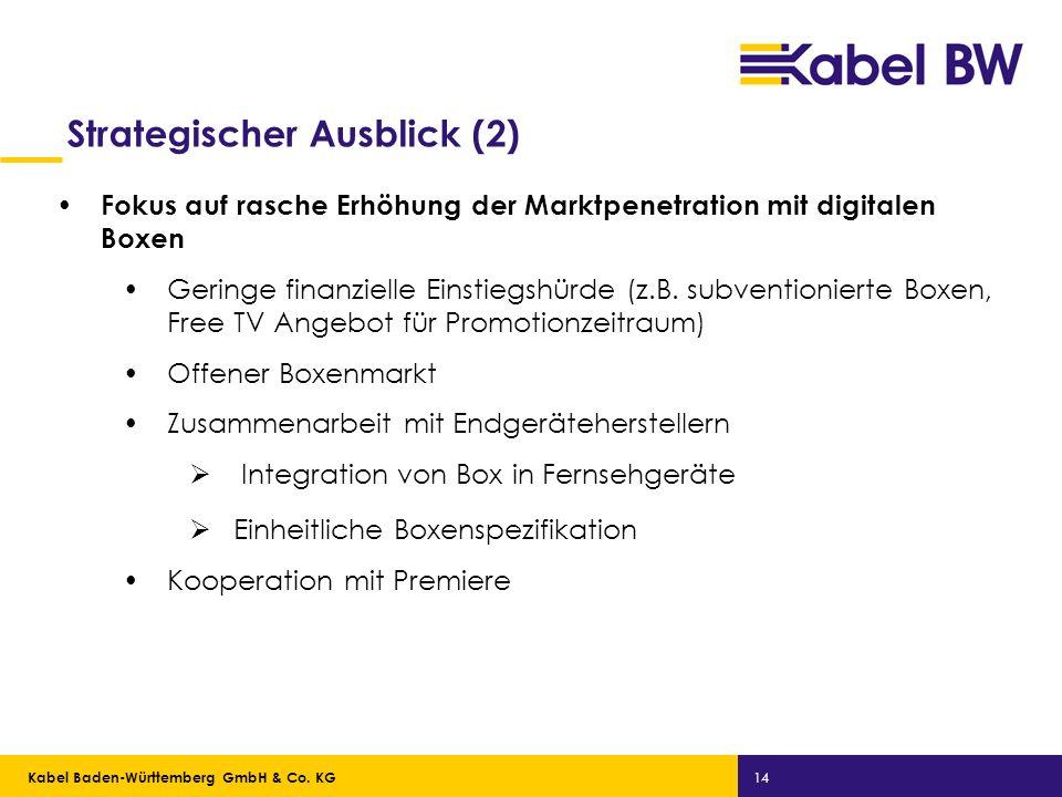 Kabel Baden-Württemberg GmbH Kabel Baden-Württemberg GmbH & Co. KG 14 Strategischer Ausblick (2) Fokus auf rasche Erhöhung der Marktpenetration mit di