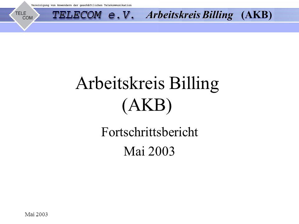 Arbeitskreis Billing Arbeitskreis Billing (AKB) Mai 2003 Arbeitskreis Billing (AKB) Fortschrittsbericht Mai 2003