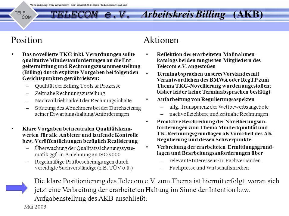 Arbeitskreis Billing Arbeitskreis Billing (AKB) Mai 2003 Position Aktionen Das novellierte TKG inkl. Verordnungen sollte qualitative Mindestanforderun