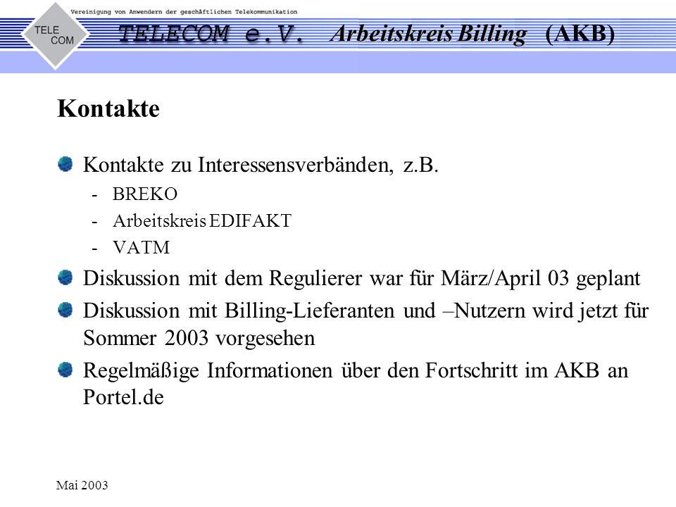 Arbeitskreis Billing Arbeitskreis Billing (AKB) Mai 2003 Kontakte zu Interessensverbänden, z.B. -BREKO -Arbeitskreis EDIFAKT -VATM Diskussion mit dem