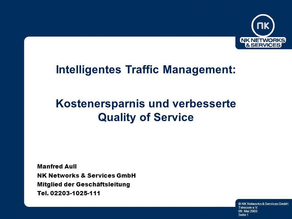 © NK Networks & Services GmbH Telecom e.V. 09. Mai 2003 Seite 1 Intelligentes Traffic Management: Kostenersparnis und verbesserte Quality of Service M