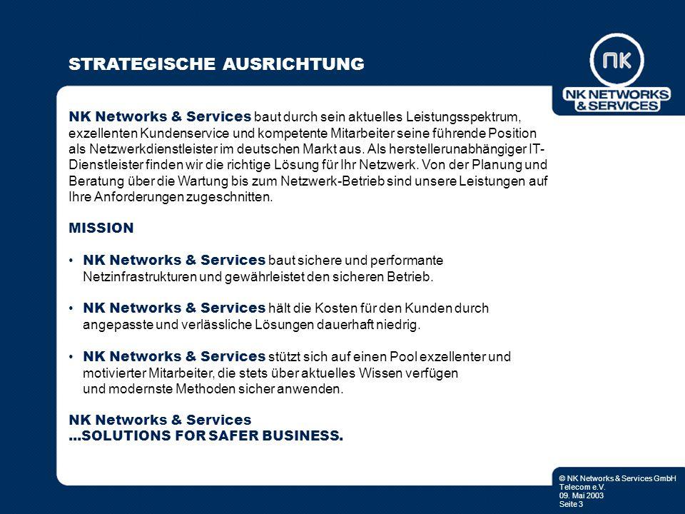 © NK Networks & Services GmbH Telecom e.V. 09. Mai 2003 Seite 3 STRATEGISCHE AUSRICHTUNG NK Networks & Services baut durch sein aktuelles Leistungsspe