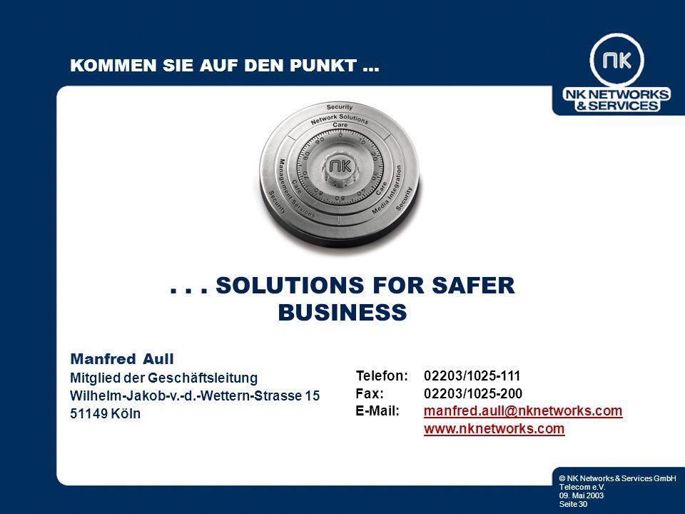 © NK Networks & Services GmbH Telecom e.V. 09. Mai 2003 Seite 30... SOLUTIONS FOR SAFER BUSINESS Manfred Aull Mitglied der Geschäftsleitung Wilhelm-Ja