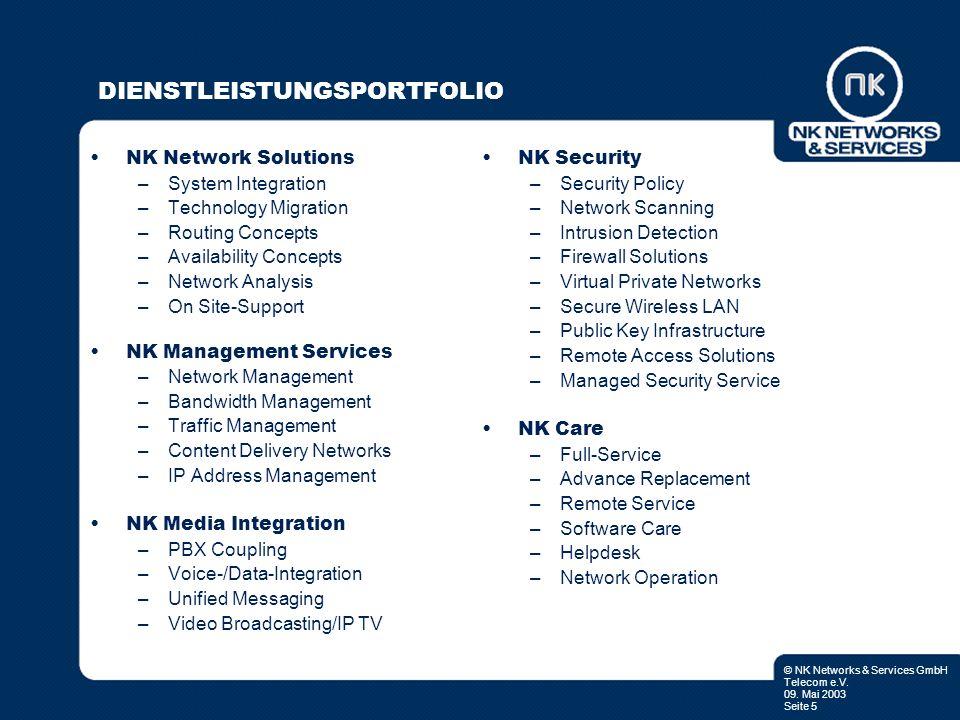 © NK Networks & Services GmbH Telecom e.V. 09. Mai 2003 Seite 5 DIENSTLEISTUNGSPORTFOLIO NK Network Solutions –System Integration –Technology Migratio