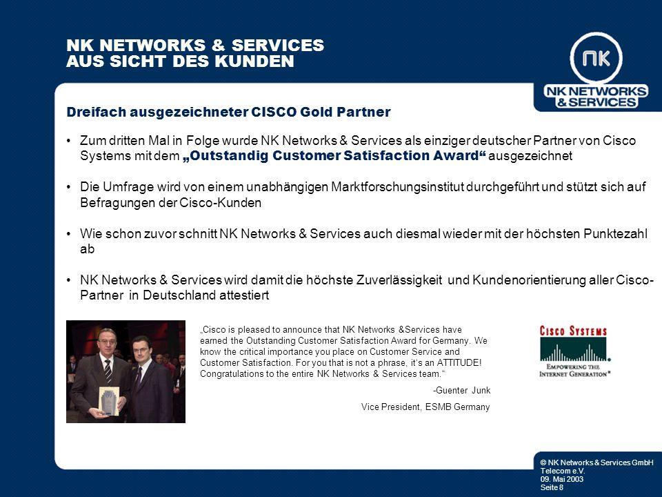 © NK Networks & Services GmbH Telecom e.V. 09. Mai 2003 Seite 8 Zum dritten Mal in Folge wurde NK Networks & Services als einziger deutscher Partner v