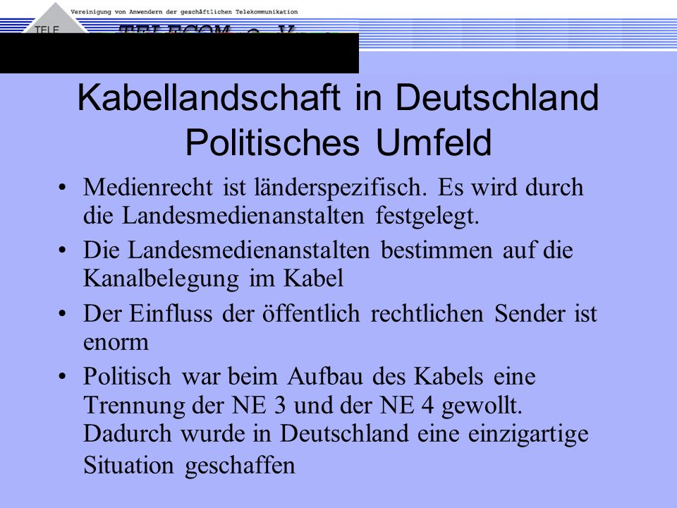 Kabellandschaft in Deutschland Politisches Umfeld Medienrecht ist länderspezifisch. Es wird durch die Landesmedienanstalten festgelegt. Die Landesmedi