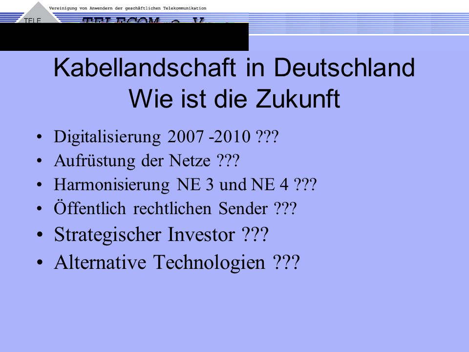 Kabellandschaft in Deutschland Wie ist die Zukunft Digitalisierung 2007 -2010 ??? Aufrüstung der Netze ??? Harmonisierung NE 3 und NE 4 ??? Öffentlich