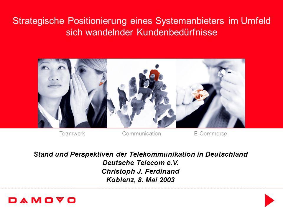 TeamworkCommunicationE-Commerce Stand und Perspektiven der Telekommunikation in Deutschland Deutsche Telecom e.V. Christoph J. Ferdinand Koblenz, 8. M